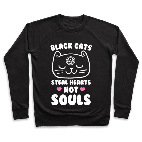 Black Cats Steal Hearts Not Souls Pullover