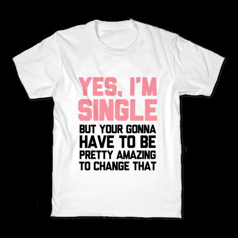 Yes I'm Single Kids T-Shirt