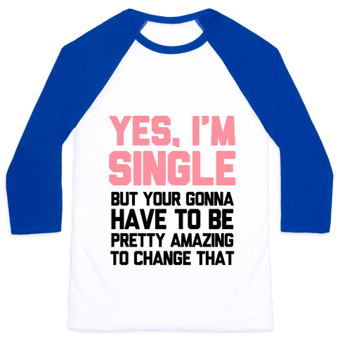 Yes I'm Single Baseball Tee