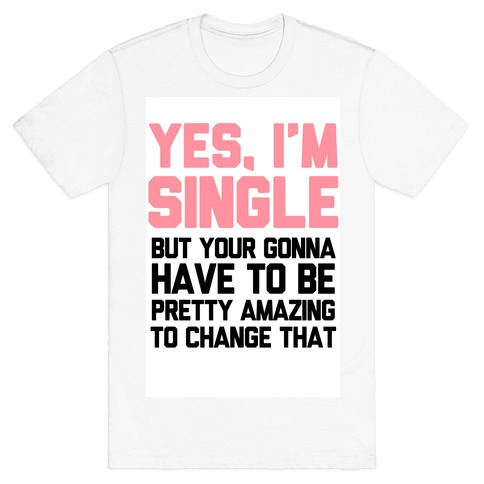 Yes I'm Single Mens T-Shirt