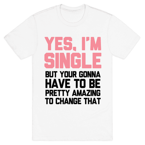 Yes I'm Single Mens T-Shirt