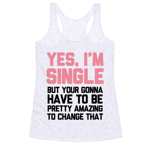 Yes I'm Single Racerback Tank Top