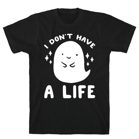 I Don't Have A Life Mens T-Shirt