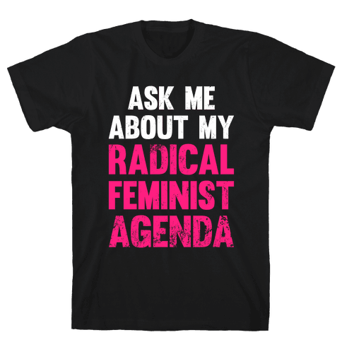 Ask Me About My Radical Feminist Agenda (White Ink) Mens T-Shirt