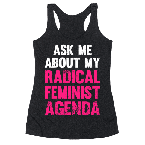 Ask Me About My Radical Feminist Agenda (White Ink) Racerback Tank Top