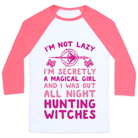 I'm Not Lazy I'm Secretly A Magical Girl And I Was Out All Night Hunting Witches