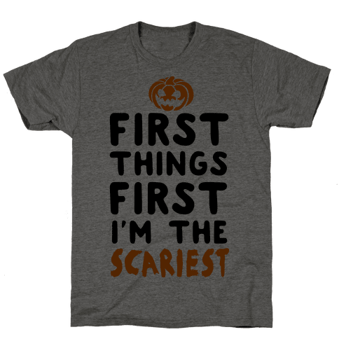 First Things First, I'm The Scariest Mens T-Shirt