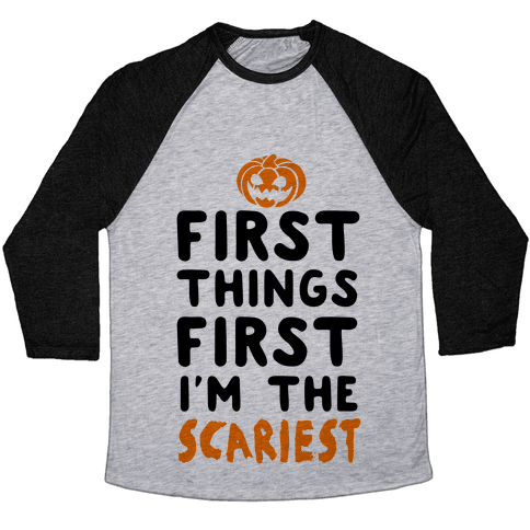 First Things First, I'm The Scariest Baseball Tee