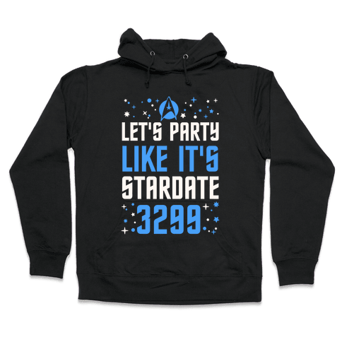 Let's Party Like It's Stardate 3299 Hooded Sweatshirt