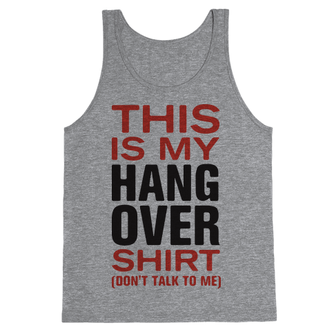 My Hang Over Shirt (Tank) Tank Top