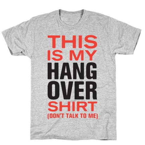 My Hang Over Shirt (Tank) T-Shirt