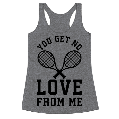 You Get No Love From Me Racerback Tank Top