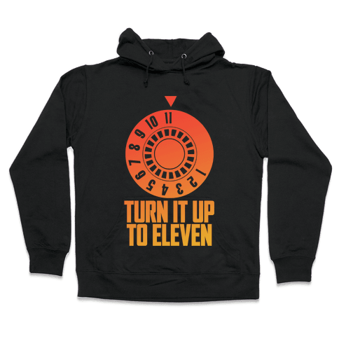 Turn It Up To Eleven Hooded Sweatshirt