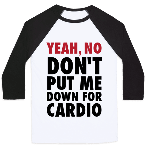 Yeah, No (Don't Put Me Down For Cardio) (Tank) Baseball Tee