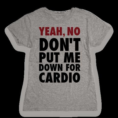Yeah, No (Don't Put Me Down For Cardio) (Tank) Womens T-Shirt