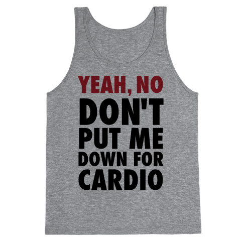 Yeah, No (Don't Put Me Down For Cardio) (Tank) Tank Top