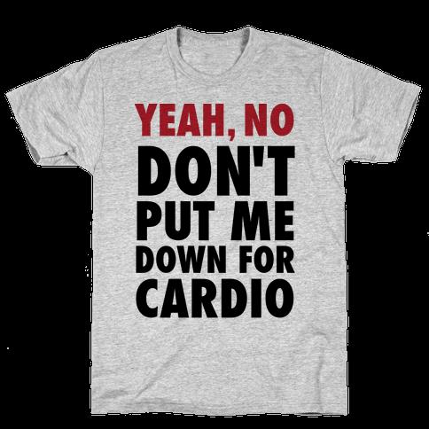 Yeah, No (Don't Put Me Down For Cardio) (Tank) Mens T-Shirt