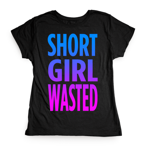 Short Girl Wasted (tank) Womens T-Shirt
