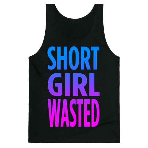 Short Girl Wasted (tank) Tank Top