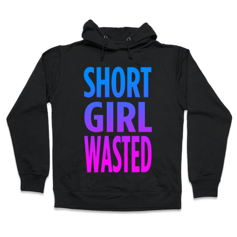 Short Girl Wasted (tank) Hooded Sweatshirt