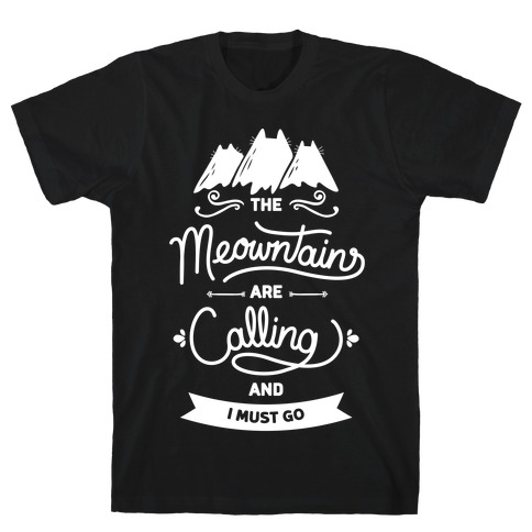 The Meowntains Are Calling & I Must Go Mens T-Shirt