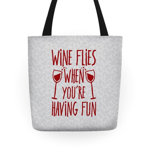 Wine Flies When You're Having Fun Tote