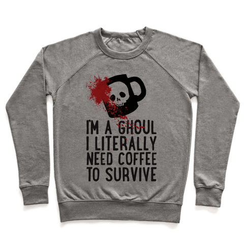 I'm A Ghoul I Literally Need Coffee To Survive Pullover