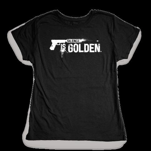 Silence is Golden Womens T-Shirt