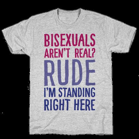 Bisexuals Aren't Real? Mens T-Shirt