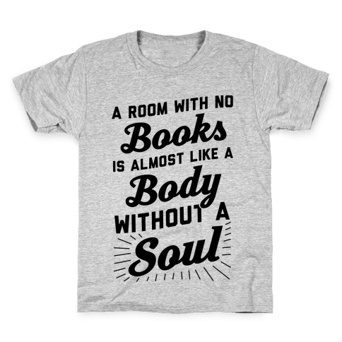 A Room With No Books Is Almost Like A Body Without A Soul Kids T-Shirt
