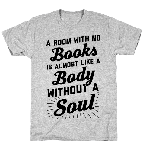 A Room With No Books Is Almost Like A Body Without A Soul Mens T-Shirt