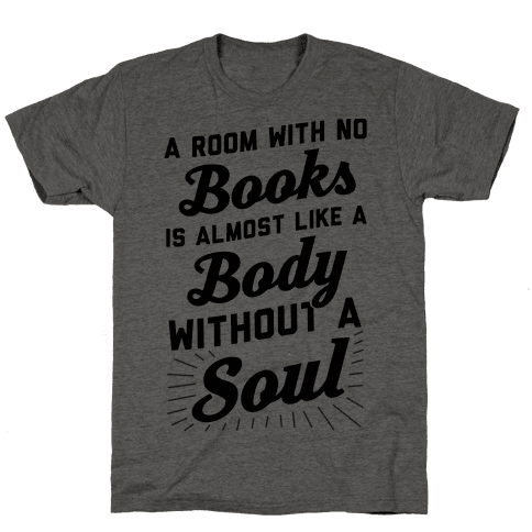 A Room With No Books Is Almost Like A Body Without A Soul