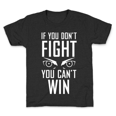 If You Don't Fight Kids T-Shirt