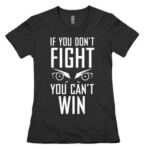 If You Don't Fight Womens T-Shirt