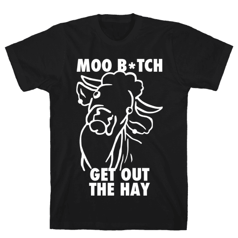 Moo Bitch, Get Out The Hay (Dark) Mens T-Shirt