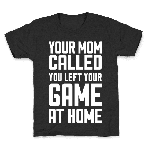 Your Mom Called You Left Your Game At Home Kids T-Shirt