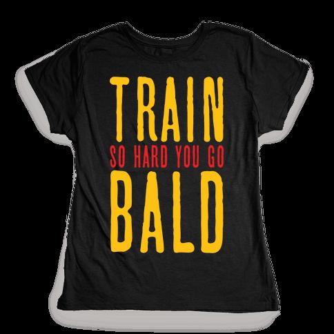 Train So Hard You Go Bald Womens T-Shirt