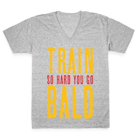 Train So Hard You Go Bald V-Neck Tee Shirt