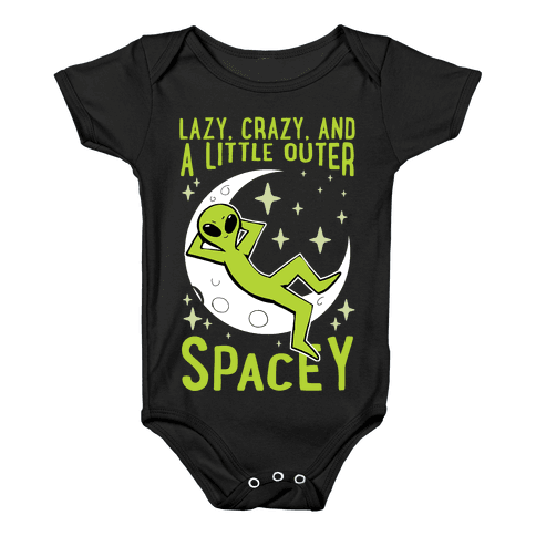 Lazy, Crazy, And A Little Outer Spacey Baby Onesy