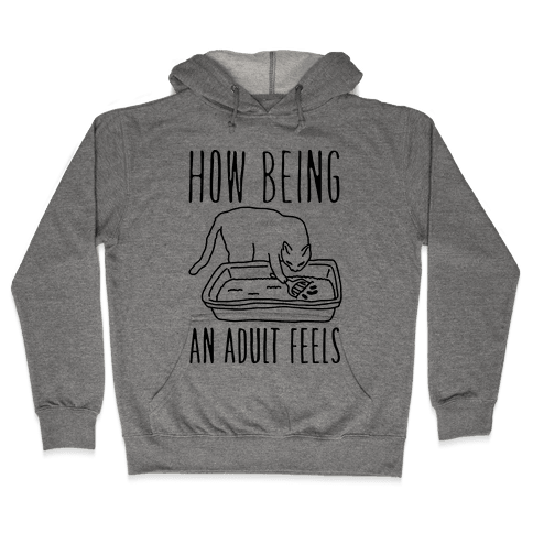 How Being An Adult Feels Hooded Sweatshirt