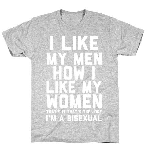 I Like My Men How I Like My Women Bisexual T-Shirt