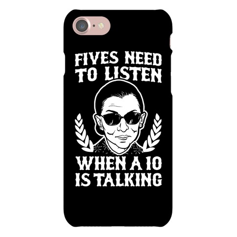 Fives Need to Listen When a 10 is Talking (RBG) Phone Case