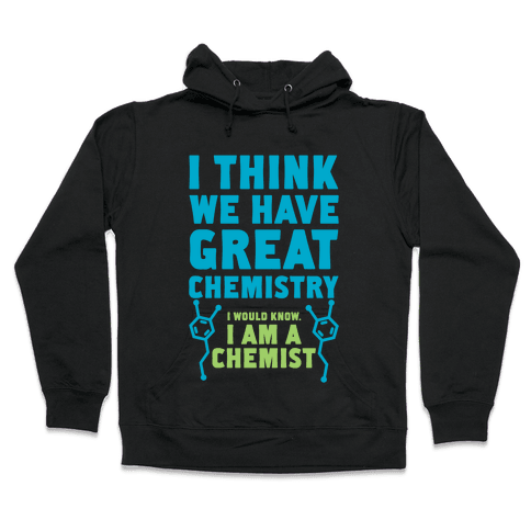 I Think We Have Great Chemistry Hooded Sweatshirt