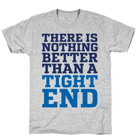 There is Nothing Better Than a Tight End Mens T-Shirt
