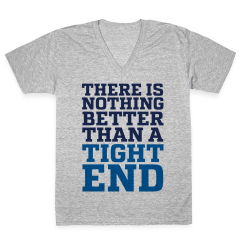 There is Nothing Better Than a Tight End V-Neck Tee Shirt