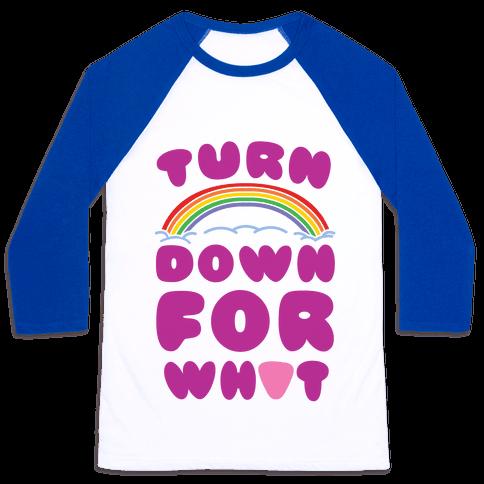 Turn Down For What Baseball Tee