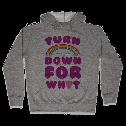 Turn Down For What Hooded Sweatshirt