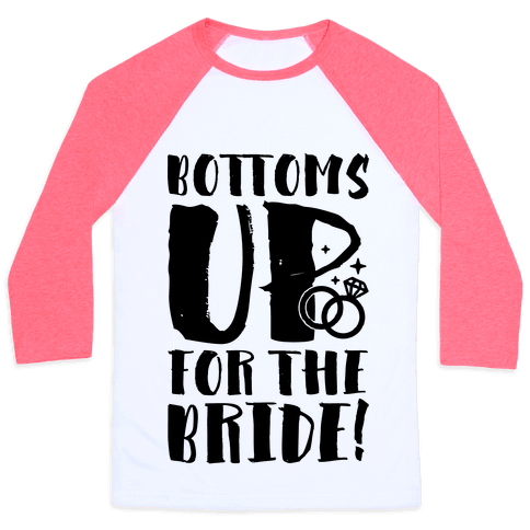 Bottoms Up For The Bride Baseball Tee