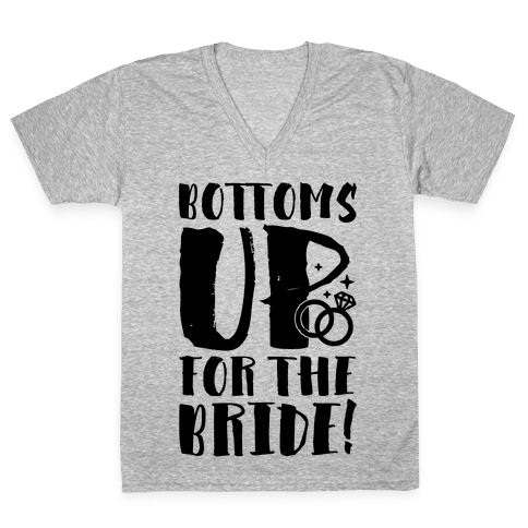 Bottoms Up For The Bride V-Neck Tee Shirt