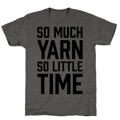 So Much Yarn So Little Time T-Shirt